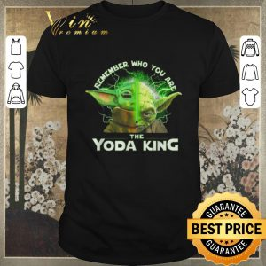 Official Remember who you are the Yoda King shirt sweater