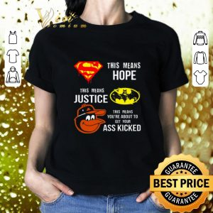 Pretty Baltimore Orioles Superman means hope Batman your ass kicked shirt