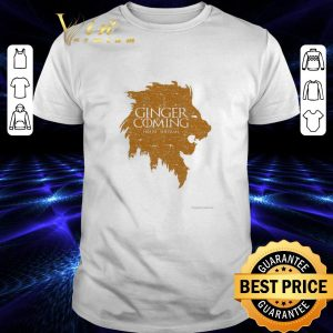 Pretty Game Of Thrones Ginger is Coming house Sheeran shirt