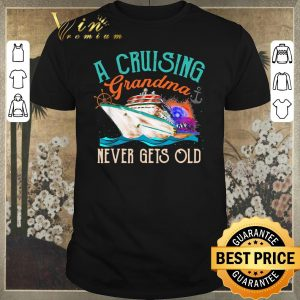 Funny A Cruising Grandma Never Gets Old shirt sweater