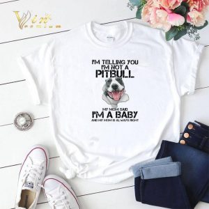 I'm telling you i'm not a Pitbull my mom said i'm a baby my mom shirt sweater