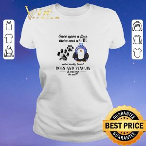 Nice Once Upon A Time There Was A Girl Who Really Loved Dogs And Penguin shirt sweater