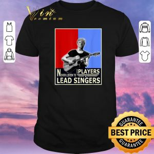 Official Donald Trump Play Guitar Players Never Listen To Lead Singers shirt sweater