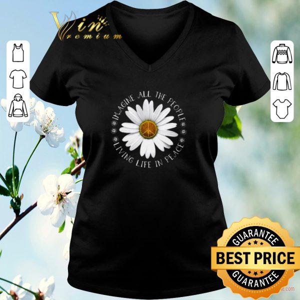 Pretty Daisy Flower Imagine All The People Living Life In Peace Sign shirt sweater