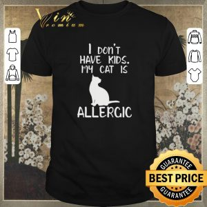 Top I don't have kids my cat is allergic shirt sweater