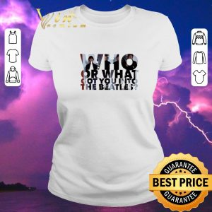 Awesome Who or what got you into The Beatles shirt sweater