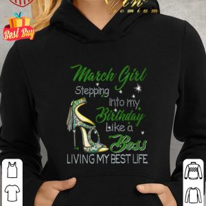 Best High Heels march girl stepping into my birthday like a boss shirt