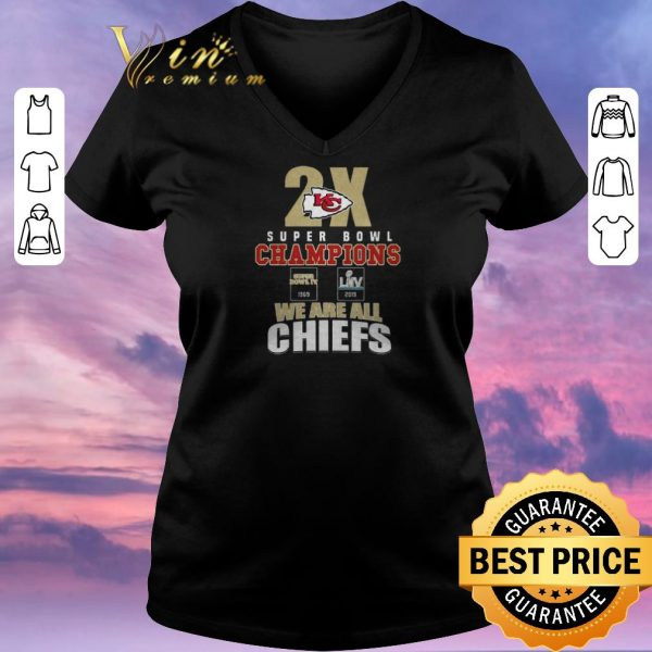 Nice 2X Kansas City Chiefs Super Bowl Champions We Are All Chiefs shirt sweater