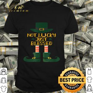 St Patricks Day Matching Not Lucky Just Blessed shirt