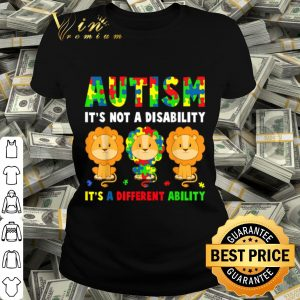 Autism It's Not A Disability Autism Awareness Lion Lover shirt