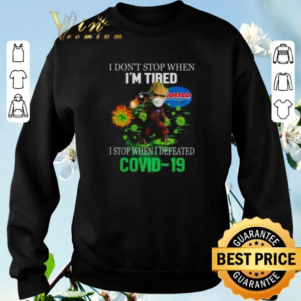Awesome Baby Groot Costco Wholesale I don't stop when I'm tired I stop when I defeated Covid-19 shirt sweater