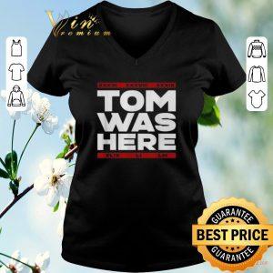 Awesome Tom Brady Tom was here shirt sweater