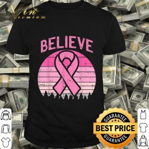Believe Retro Sunset Pink Ribbon Breast Cancer Awareness shirt