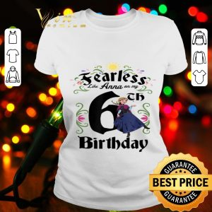 Disney Frozen Anna Fearless On My 6th Birthday shirt
