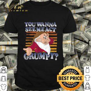 Disney Grumpy You Wanna See Me Act Grumpy shirt