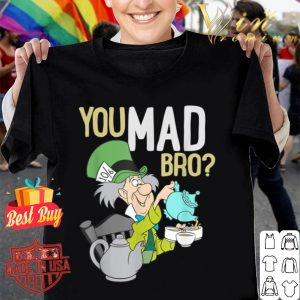Disney Mad Hatter You Mad Bro shirt