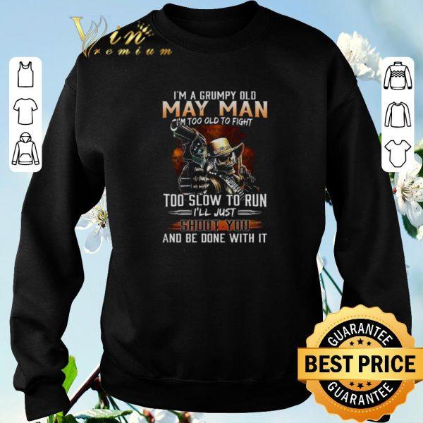 Funny I'm a grumpy old may man i'm too old to fight too slow to run shirt sweater