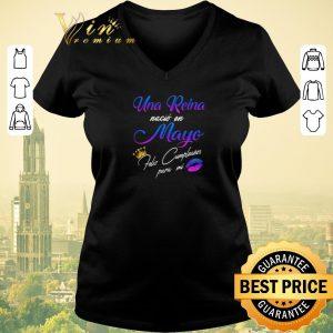 Funny Una Reina Nacio En Mayo Feliz Cumpleanos Para Mi shirt sweater