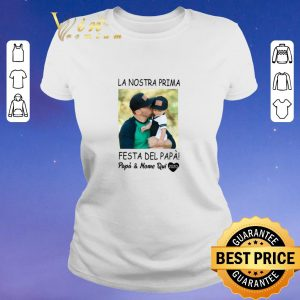 Official La Nostra Prima Festa Del Papa & Nome Qui 2020 Father Day shirt sweater
