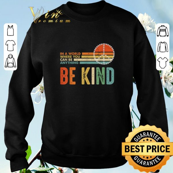 Original Peace sign In a world where you can be anything be kind vintage shirt