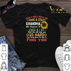 Sunflower don't mess with me i have a crazy grandma who vintage shirt sweater