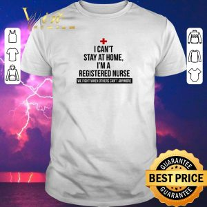Top I can't stay at home i'm a registered nurse we fight when others shirt sweater