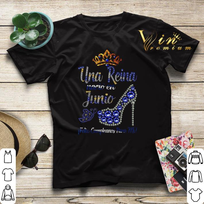 Una Reina Nacio En Junio felie Cumpleanos Para Mi shirt sweater 4 - Una Reina Nacio En Junio felie Cumpleanos Para Mi shirt sweater