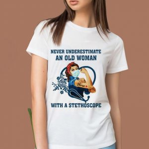 Strong Nurse Never Underestimate An Old Woman With A Stethoscope Shirt 1