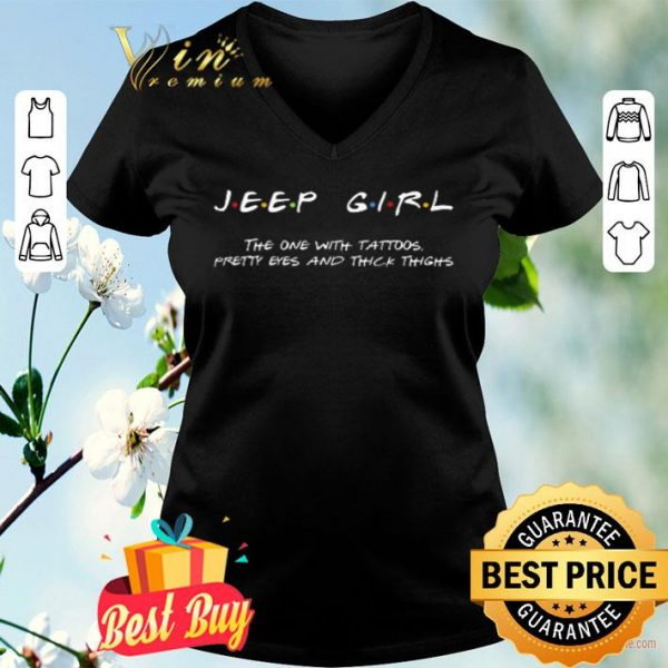 Friends Jeep girl the one with tattoos pretty eyes and thick thighs shirt
