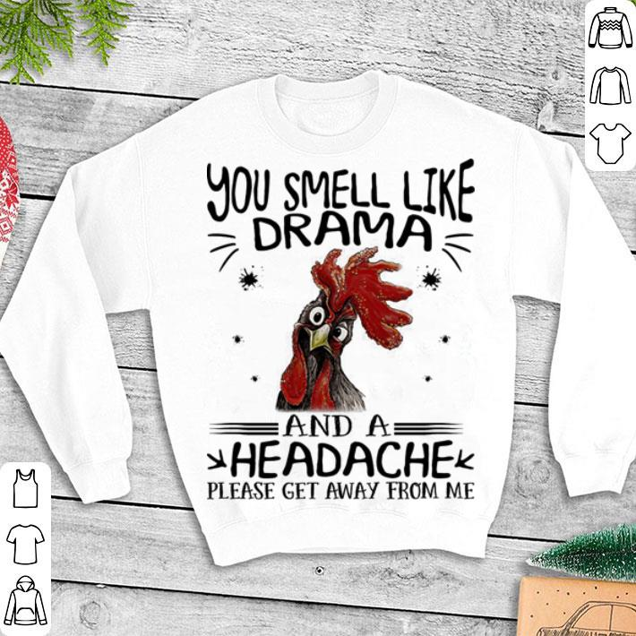 b368eca6d Chicken You smell like drama and a headache please get away from me shirt