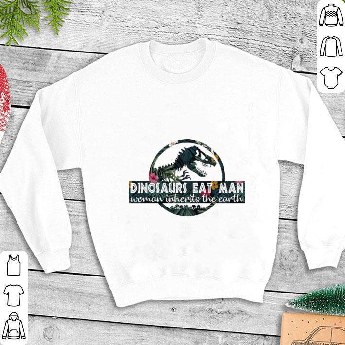 Dinosaurs EAT Man Woman INHERITS The Earth T-Shirt