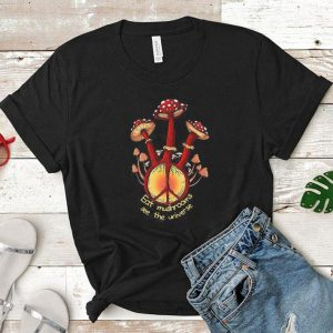 Hippie peace sign eat mushrooms see the universe shirt