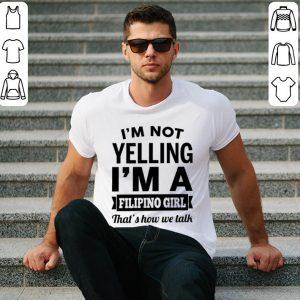 I'm not yelling i'm a Filipino girl that's how we talk shirt
