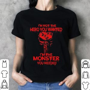 Skull I'm not the hero you wanted i'm the monster you needed shirt 2