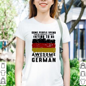 Some people spend their whole lives trying to be awesome German shirt 2