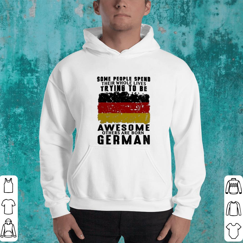 Some people spend their whole lives trying to be awesome German shirt 4 - Some people spend their whole lives trying to be awesome German shirt