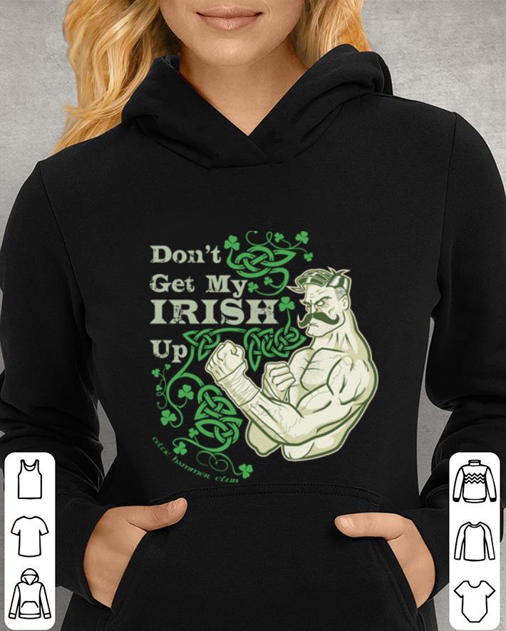 St Patrick s day Don t get my Irish up Celtic Hammer Club shirt 4 - St Patrick's day Don't get my Irish up Celtic Hammer Club shirt