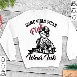 Tattooed Girls Some girls wear pink real girls wear ink shirt