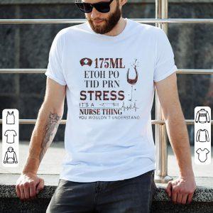 175Ml etoh po tid prn stress its a nurse thing you wouldnt shirt 1