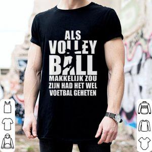 Als volleyball makkelijk zou zijn had het wel voetbal geheten shirt
