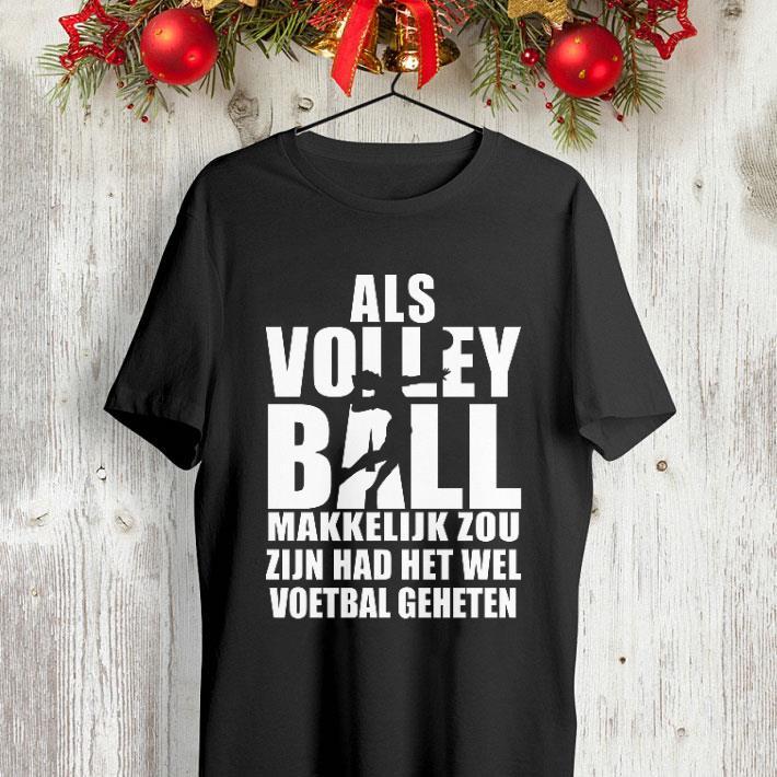 Als volleyball makkelijk zou zijn had het wel voetbal geheten shirt 4 - Als volleyball makkelijk zou zijn had het wel voetbal geheten shirt