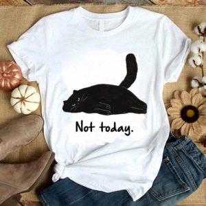 Cat lie down Not today shirt