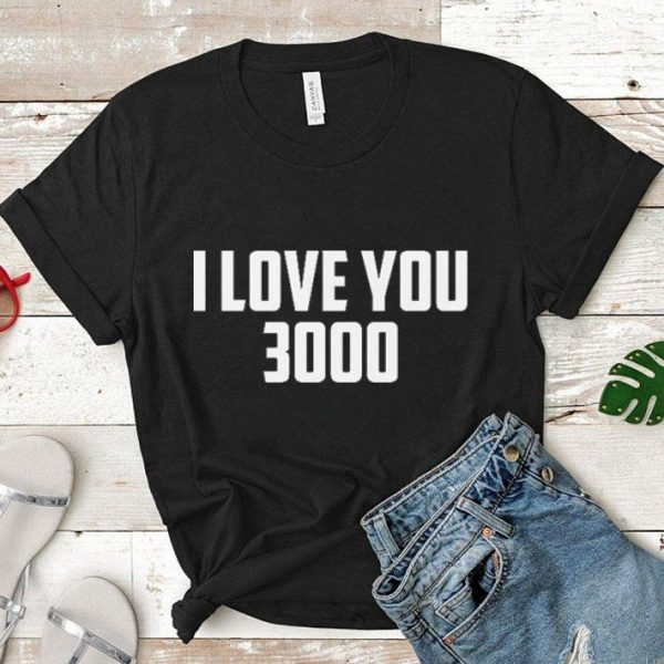 I love you 3000 shirt