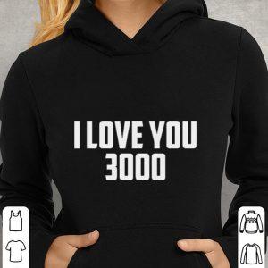 I love you 3000 shirt 2