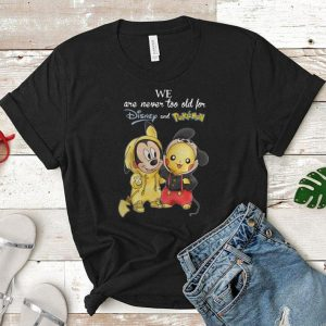 We are never too old for Disney and Pokemon shirt