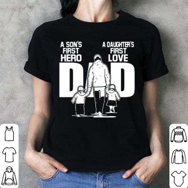 A Son's first hero A Daughter's first love shirt
