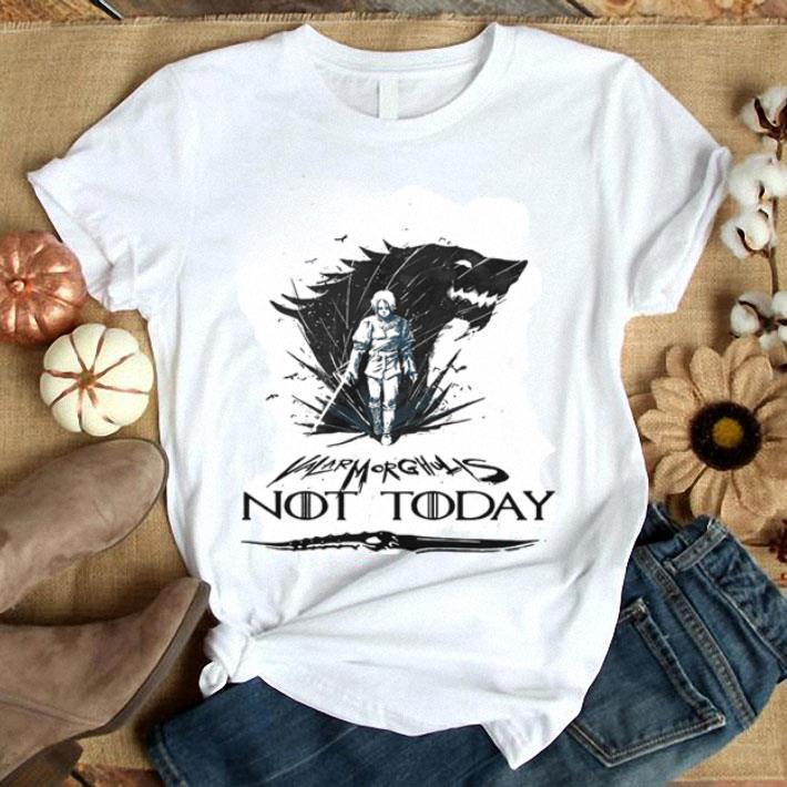 41f46e3e86560 Arya Stark Valar Mor Ghulis Not today Game Of Thrones shirt, hoodie ...