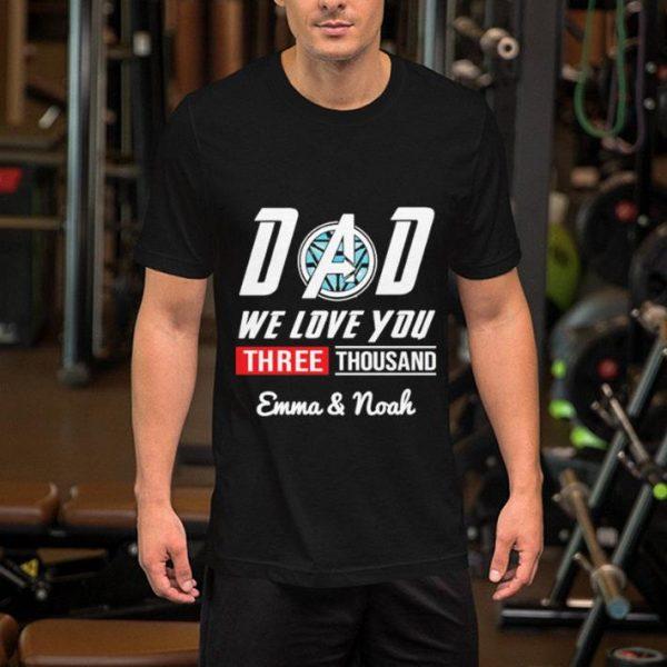 Dad we love you three thousand Emma & Noah shirt