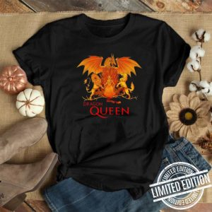 Dragon Queen Daenerys Targaryen Game Of Thrones shirt