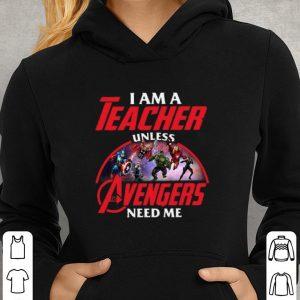 I am a teacher unless The Avengers need me shirt 2